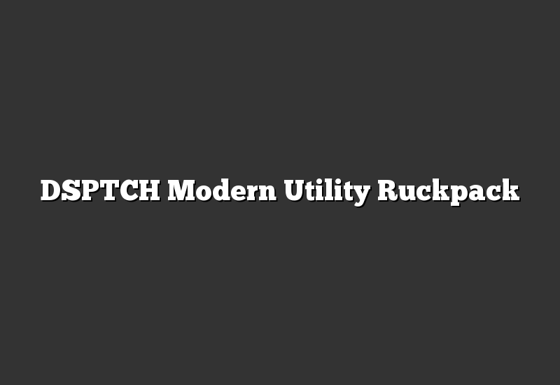DSPTCH Modern Utility Ruckpack