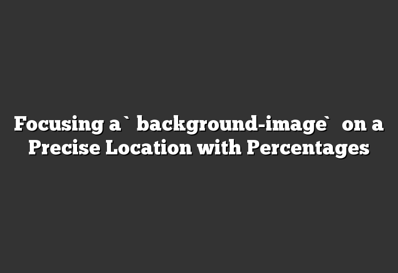 Focusing a `background-image` on a Precise Location with Percentages
