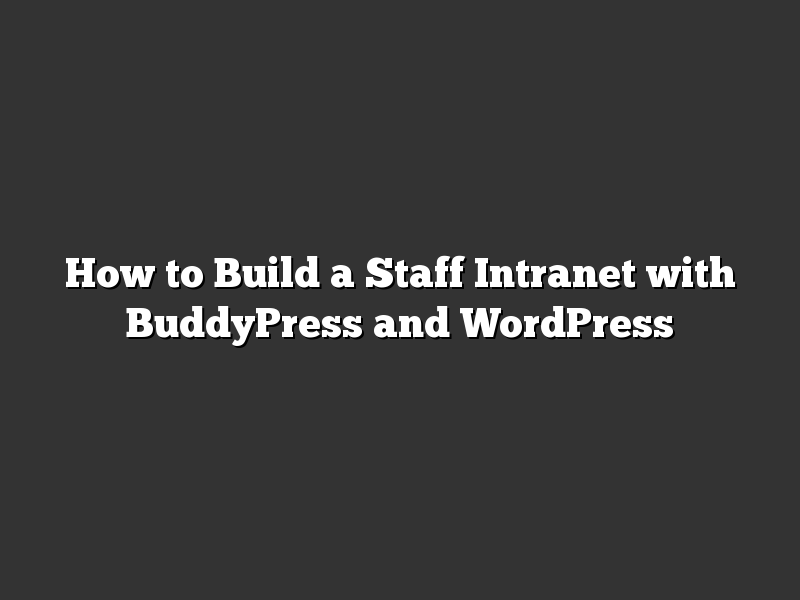 How to Build a Staff Intranet with BuddyPress and WordPress