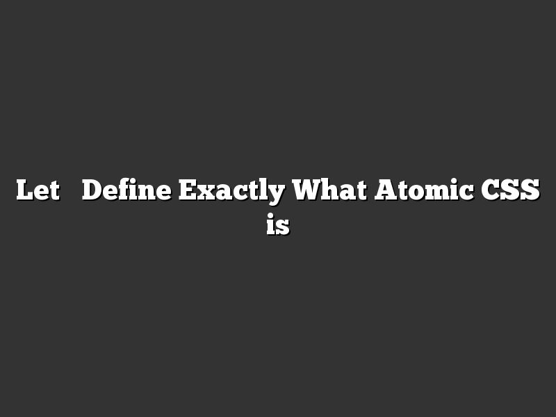 Let's Define Exactly What Atomic CSS is