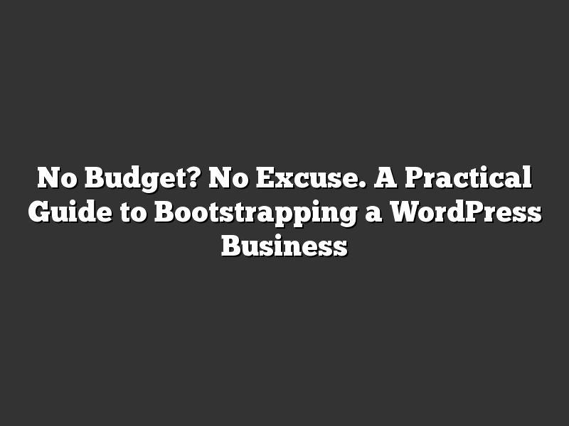 No Budget? No Excuse. A Practical Guide to Bootstrapping a WordPress Business