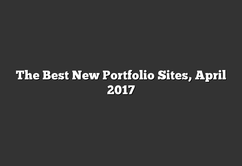 The Best New Portfolio Sites, April 2017