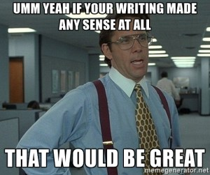If your writing made any sense at all, that would be great