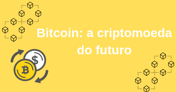 Bitcoin: a criptomoeda do futuro
