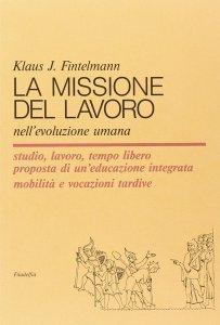 La missione del lavoro nell'evoluzione umana di Klaus J. Fintelmann