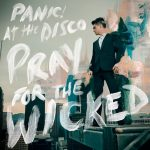 Panic! At The Disco - Pray For The Wicked (★★★½): Broadway op speed