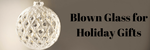 Blown Glass for Holiday Gifts
