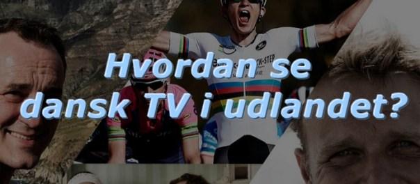 hvordan se dansk tv i udlandet