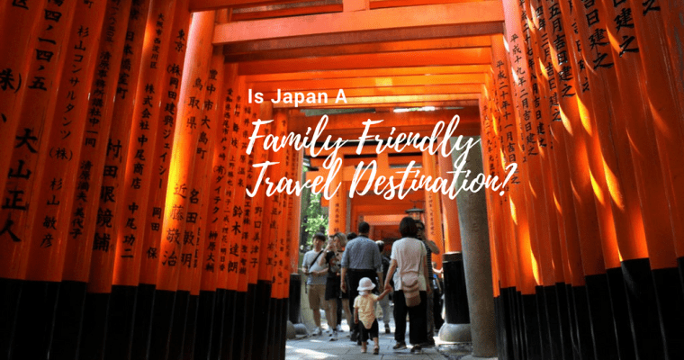Is Japan A Family Friendly Travel Destination?