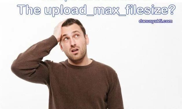 Mengatasi the uploaded file exceeds the upload_max_filesize directive in php.ini