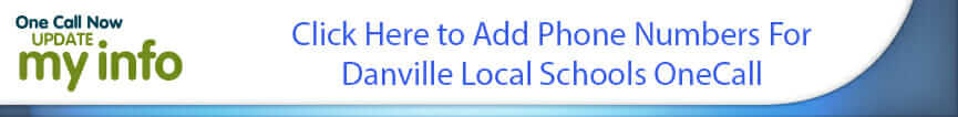 Click Here to Add Phone Numbers For Danville Local Schools OneCall