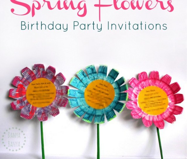 Easy Diy Spring Flowers Birthday Party Invitations That Kids Can Help Make