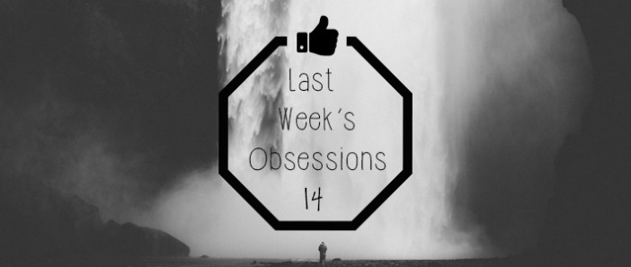 Last Week's Obsessions || 14