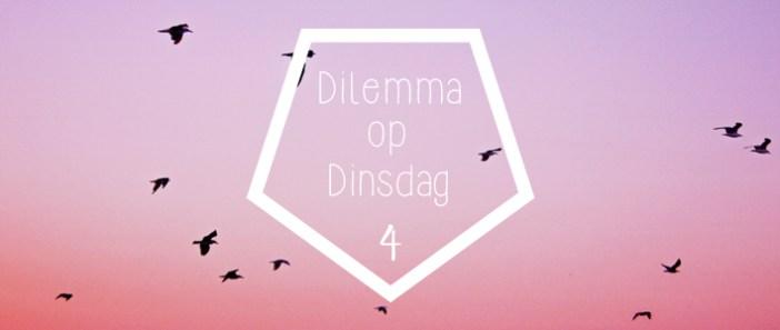 Dilemma op dinsdag 4