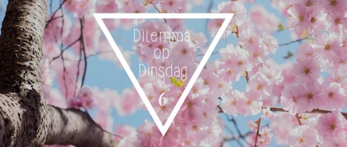 Dilemma op Dinsdag || 6