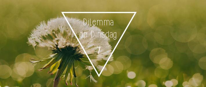 Dilemma op Dinsdag 7