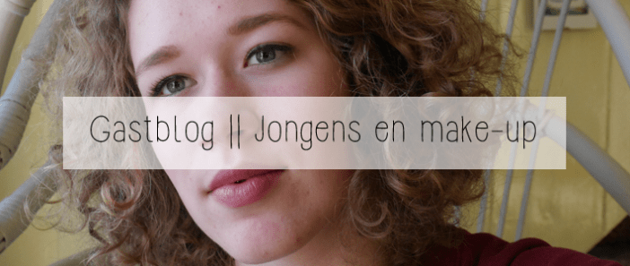 Gastblog || Jongens en make-up