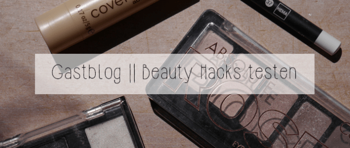 Gastblog || Beauty hacks testen