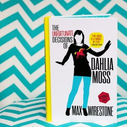 The Unfortunate Decisions of Dahlia Moss by Max Wirestone