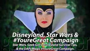 Disneyland, Star Wars & #YoureGreat Campaign - Geeks Corner - Episode 413