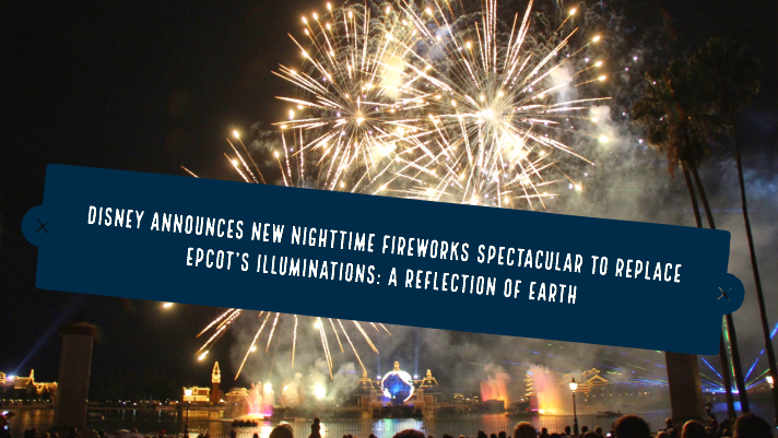 Disney Announces New Nighttime Fireworks Spectacular to Replace Epcot's Illuminations: A Reflection of Earth