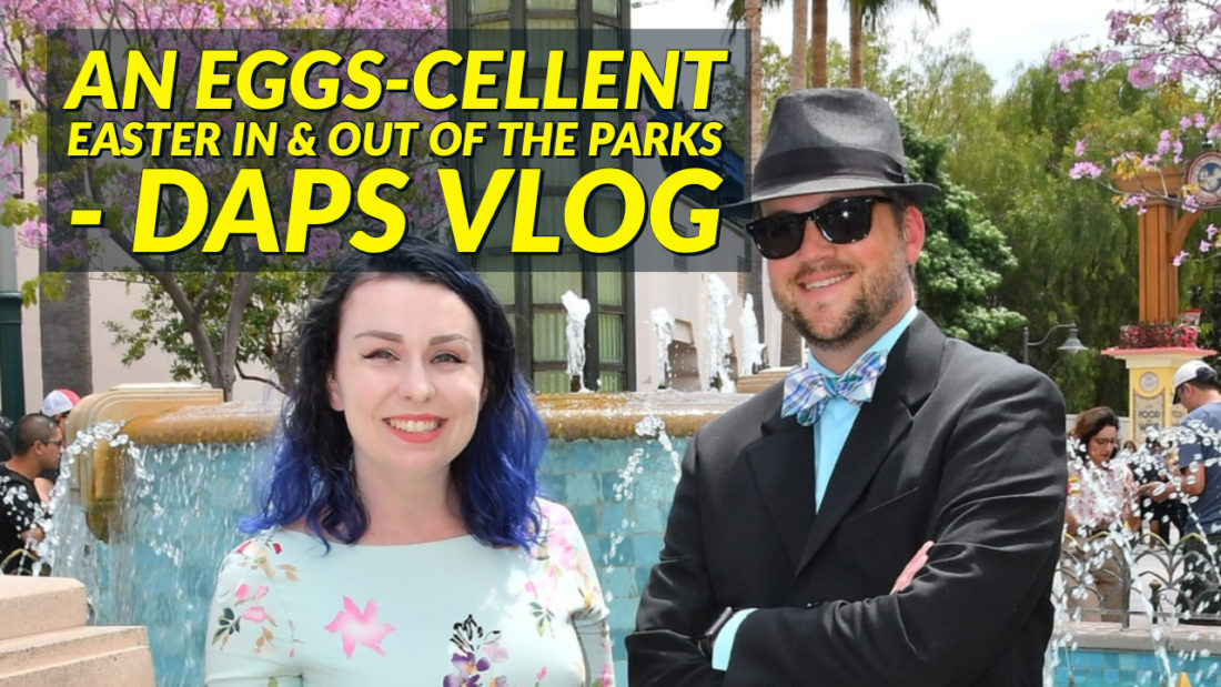 An Eggs-cellent Easter In & Out of the Parks   DAPS Vlog