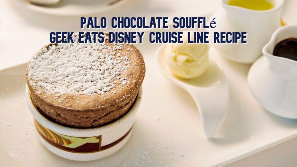 Palo Chocolate Soufflé – GEEK EATS Disney Cruise Line Recipe