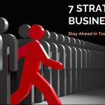 7 Strategic Business Tips To Stay Ahead in Tough Competition