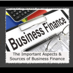 The Important Aspects & Sources of Business Finance