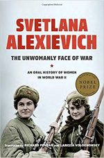 UNWOMANLY FACE OF WAR, SVETLANA ALEXIEVICH, HISTORY, MEMOIR, WORLD WAR 2, WW2, WOMEN, SOLDIERS