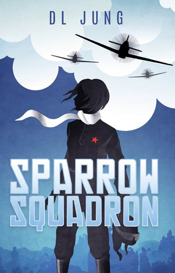 SPARROW SQUADRON, AELITA'S WAR, DL JUNG, DARIUS JUNG, YA HISTORICAL FICTION, NOVEL, HISTORY BOOK, ACTION ADVENTURE, WW2