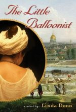 THE LITTLE BALLOONIST, LINDA DONN, SOPHIE BLANCHARD, HISTORICAL FICTION, AVIATION HISTORY