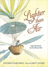 LIGHTER THAN AIR, MATTHEW CLARK SMITH, MATT TAVARES, SOPHIE BLANCHARD, CHILDRENS BOOK, AVIATION HISTORY