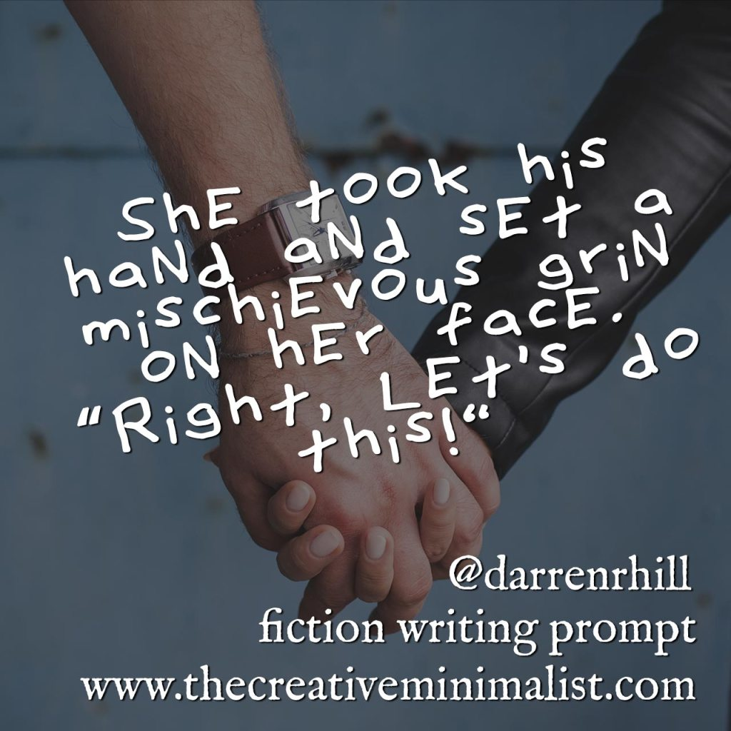 She took his hand and set a mischievous grin on her face. 'Right, let's do this!' Friday Fiction Writing Prompt @darrenrhill