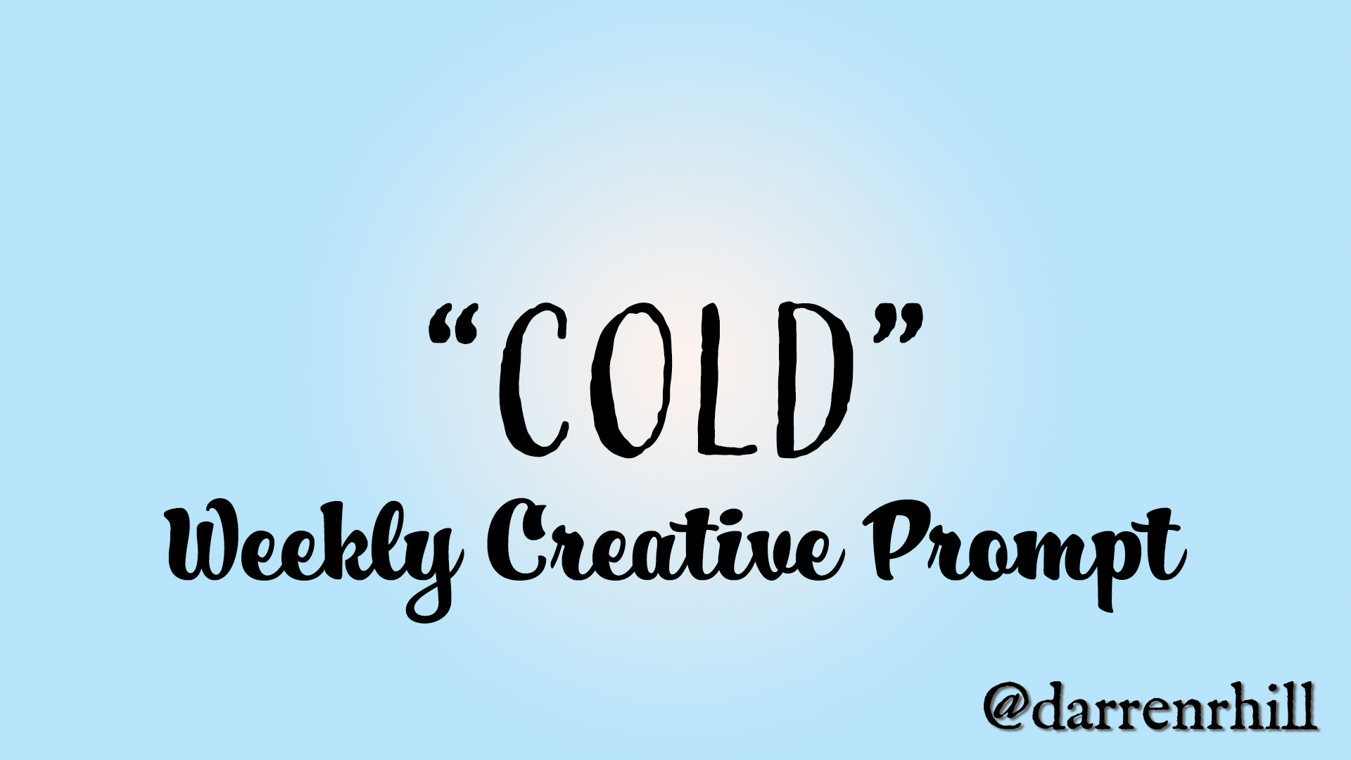 Cold - weekly creative prompt @darrenrhill