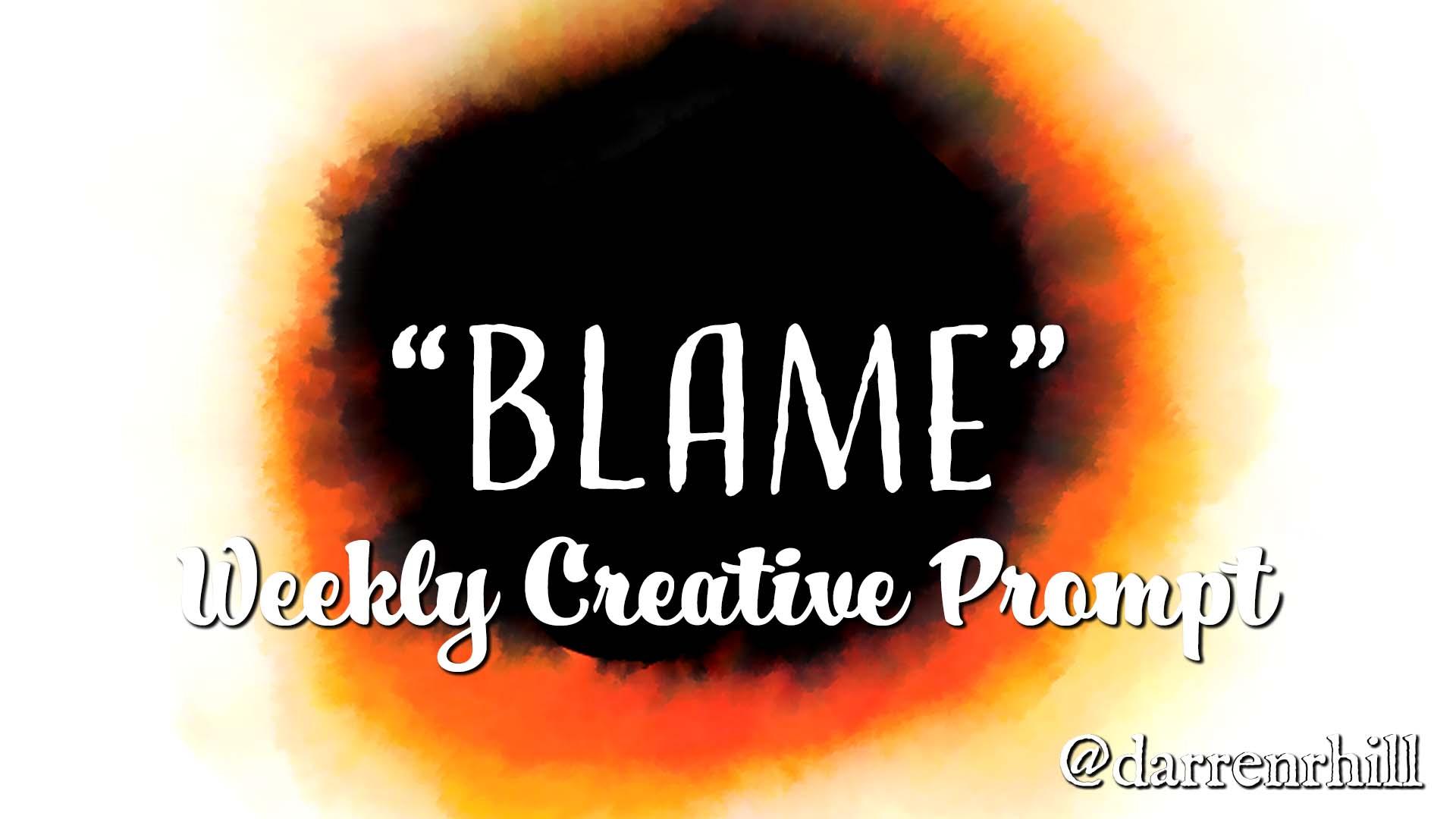 Blame weekly creative prompt @darrenrhill