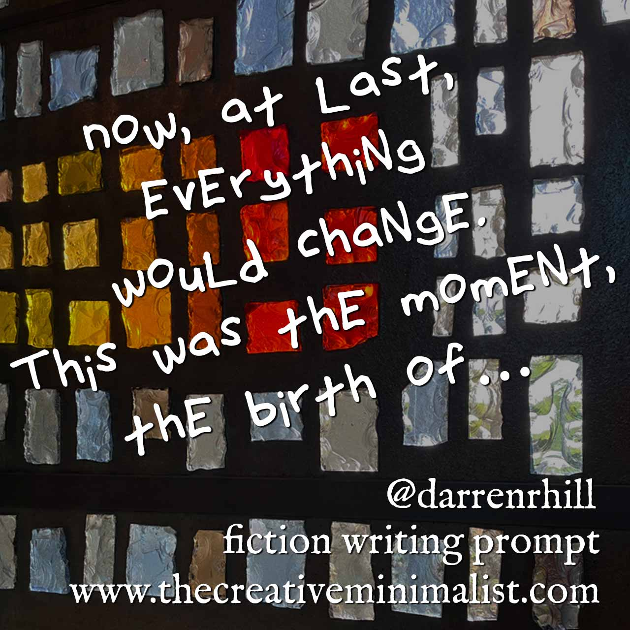 Now, at last, everything would change. This was the moment, the birth of… fiction writing prompt