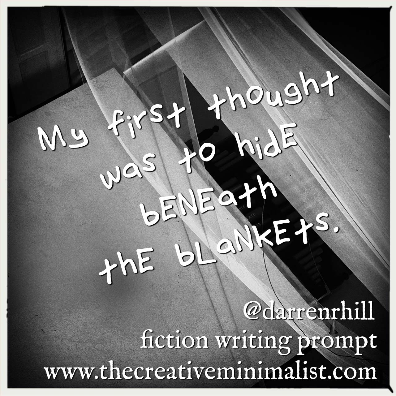 My first thought was to hide beneath the blankets - fiction writing prompt