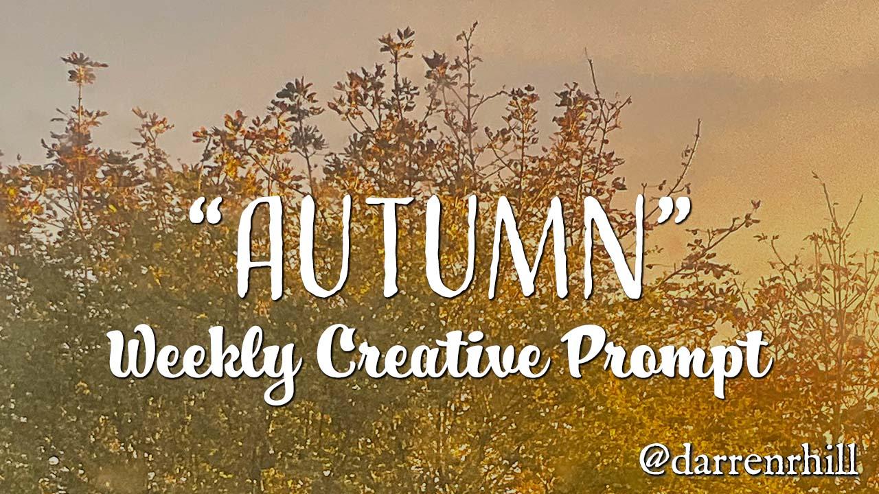 Autumn weekly creative prompt @darrernhill