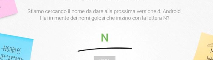 Il nome di Android N potete sceglierlo voi, ecco come!