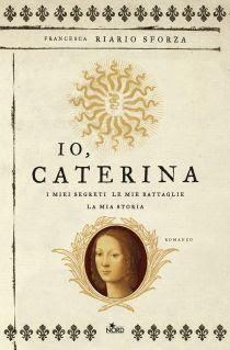 Francesca Riario Sforza   IO, CATERINA