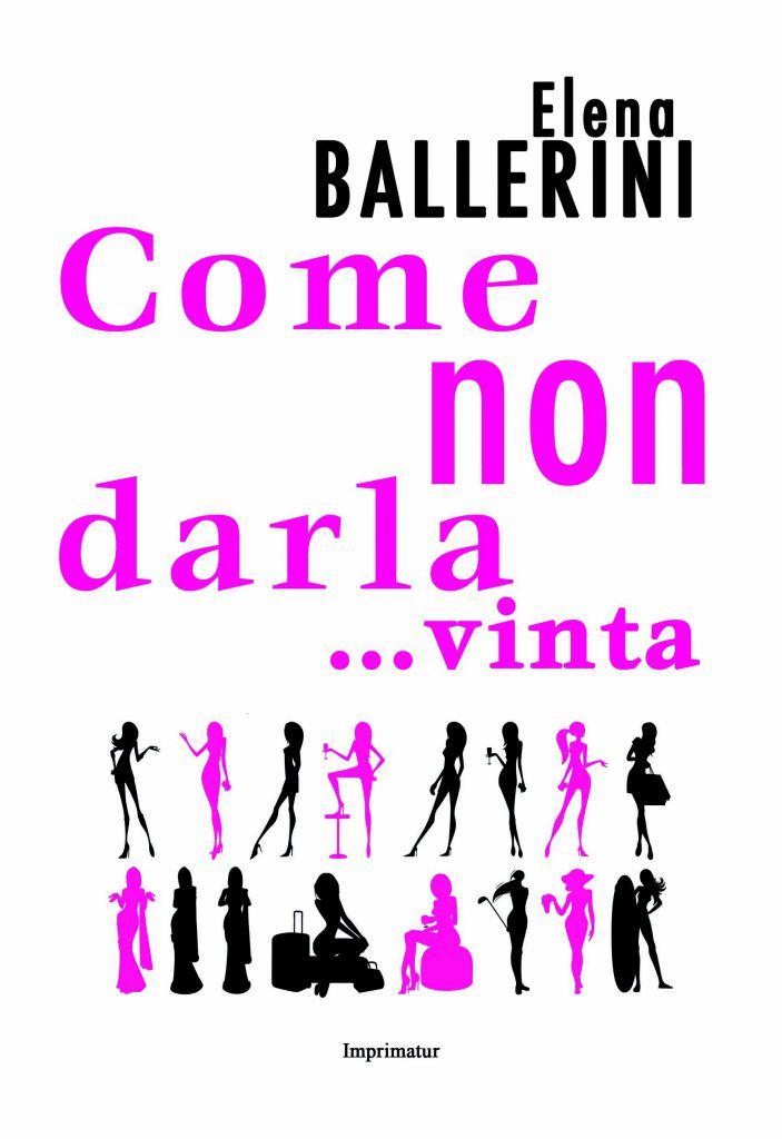 """""""Come non darla.... vinta""""  l'esordio di Elena Ballerini"""