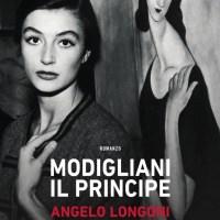 Angelo Longoni MODIGLIANI IL PRINCIPE In libreria