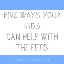 Five Ways Your Kids Can Help With Pets #...