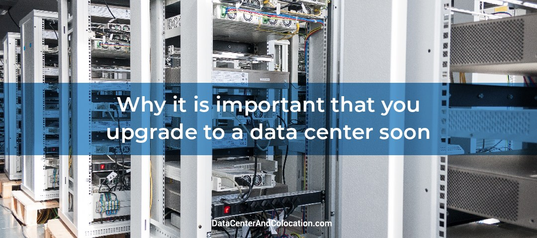 Why it is important that you upgrade to a data center soon