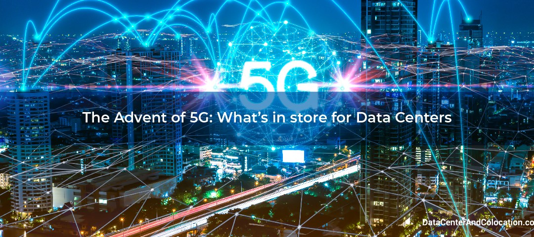 The Advent of 5G: What's in store for Data Centers