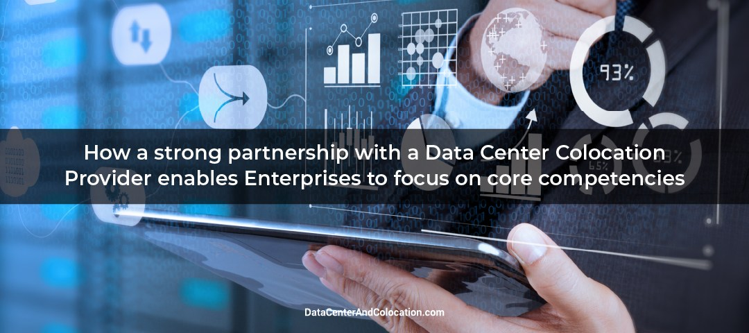 how-a-strong-partnership-with-a-data-center-colocation-provider-enables-enterprises-to-focus-on-core-competencies