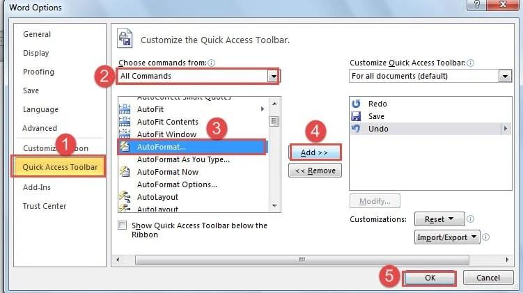 """Choose """"Quick Access Toolbar"""" ->Choose """"All Commands"""" ->Select """"AutoFormat..."""" ->Click """"Add"""" ->Click """"OK"""""""