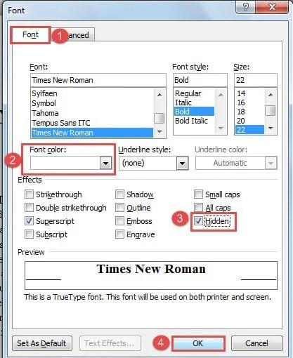 """Click """"Font"""" ->Choose """"Font Color"""" ->Check """"Hidden"""" Box ->Click """"OK"""""""