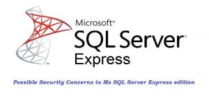 Possible Security Concerns In Ms SQL Server Express Edition